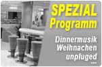 Spezial Progamm (Dinnermusik, Weihnachten, unpluged,...)
